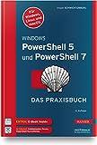 Windows PowerShell 5 und PowerShell 7: Das Praxisbuch. Inkl. E-Book