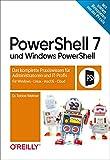 PowerShell 7 und Windows PowerShell: Das komplette Praxiswissen für...
