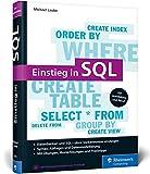 Einstieg in SQL: Für alle wichtigen Datenbanksysteme: MySQL, PostgreSQL,...