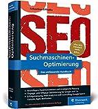 Suchmaschinen-Optimierung: Das SEO-Standardwerk in neuer Auflage. Über 1.000...