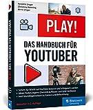 Play!: Das neue Handbuch für YouTuber. Alles für den perfekten YouTube-Kanal:...