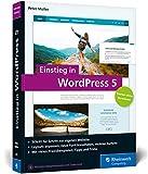 Einstieg in WordPress 5: So erstellen Sie WordPress-Websites. Über 500 Seiten...