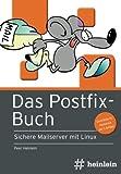 Das Postfix-Buch: Sichere Mailserver mit Linux