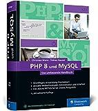 PHP 8 und MySQL: Das umfassende Handbuch zu PHP 8. Dynamische Webseiten, von den...