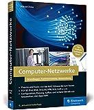 Computer-Netzwerke: Grundlagen, Funktionsweisen, Anwendung. Für Studium,...