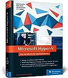 Microsoft Hyper-V: Das Handbuch für Administratoren. Aktuell zu Windows Server...