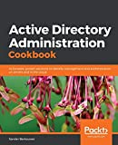 Active Directory Administration Cookbook: Actionable, proven solutions to...