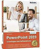 PowerPoint 2019 - Grundlagen und Aufbauwissen: Schritt für Schritt zum Profi!...
