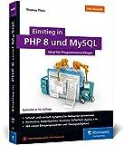 Einstieg in PHP 8 und MySQL: Ideal für Programmieranfänger. So programmieren...