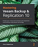 Mastering Veeam Backup & Replication 10: Protect your virtual environment and...