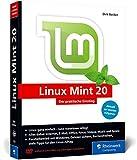 Linux Mint 20: Der praktische Einstieg für jeden Einsatzzweck – von...