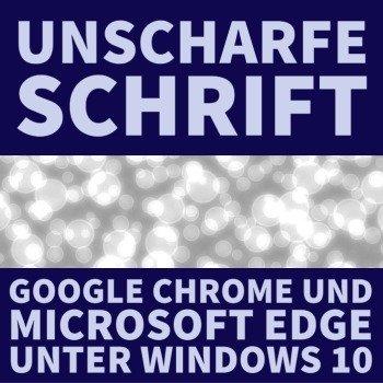 unscharfe schrift chrome und microsoft edge