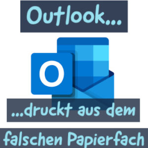 Outlook druckt aus falschem Papierfach?