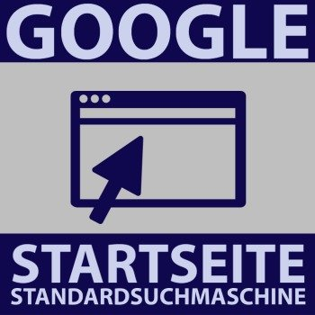 Google als Startseite und Standardsuchmaschine